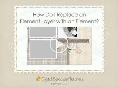 10 How Do I Replace an Element Layer with an Element?